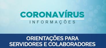 Coronavírus - orientações para colaboradores e servidores