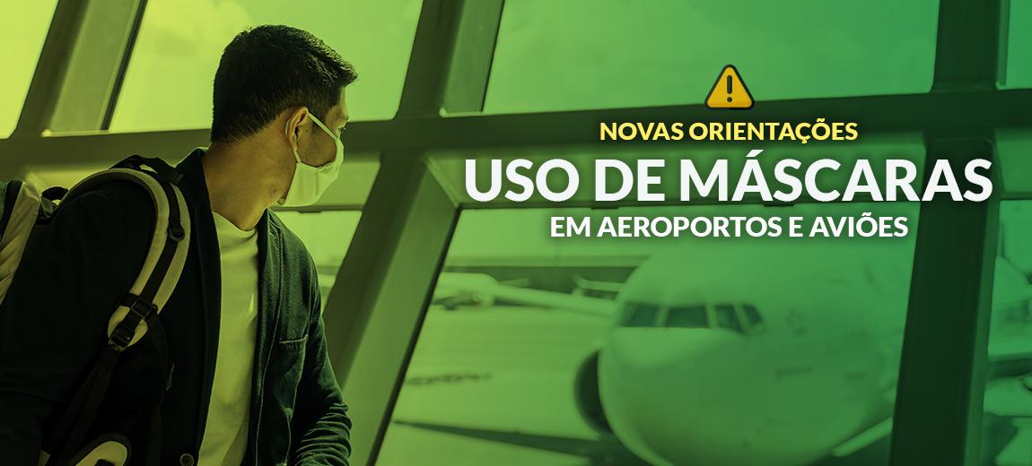 Orientações da Anvisa estipulam modelos adequados a serem usados por passageiros e profissionais do setor