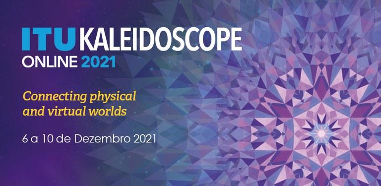 "Banner de apresentação onde se lê ""ITU Kaleidoscope online 2021 Connecting physical and virtual worlds 6 a 10 de Dezembro 2021"""