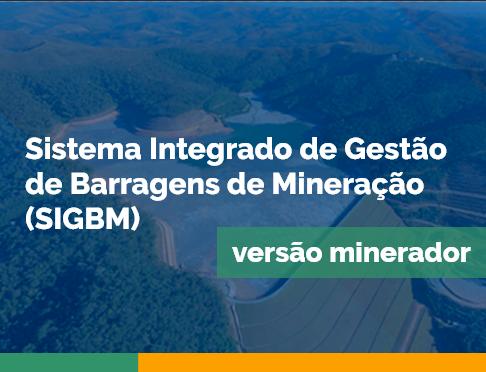 Sistema Integrado de Gestão de Barragens de Mineração (SIGBM) versão minerador