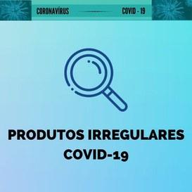Produtos irregulares - Covid-19