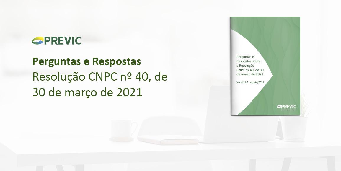 Perguntas e Respostas: Resolução CNPC nº 40