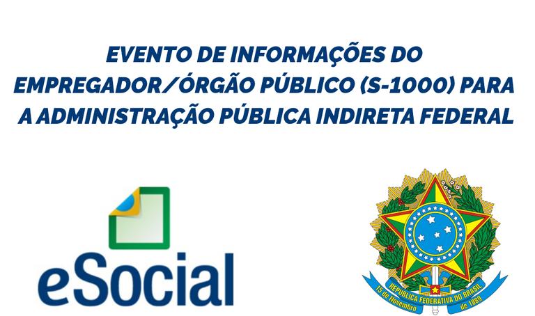 Ajuste do evento S-1000 impacta a Administração Pública Indireta Federal