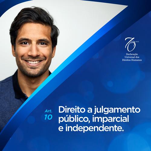 """Artigo 10º : """"Toda pessoa tem direito a julgamento público, imparcial e independente"""""""