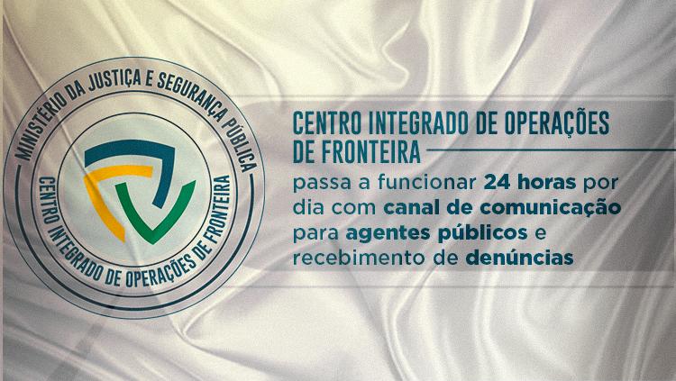 Centro Integrado de Operações de Fronteira passa a funcionar 24 horas por dia com canal de comunicação para agentes públicos e recebimento de denúncias.png