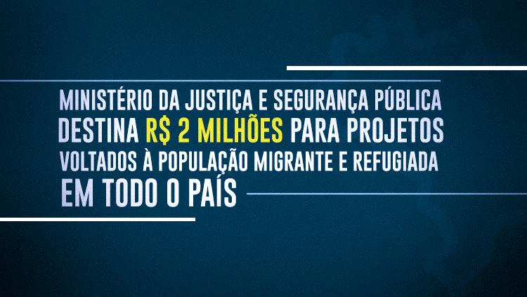 .Ministério da Justiça e Segurança Pública destina R$ 2 milhões para projetos voltados à população migrante e refugiada em todo o país