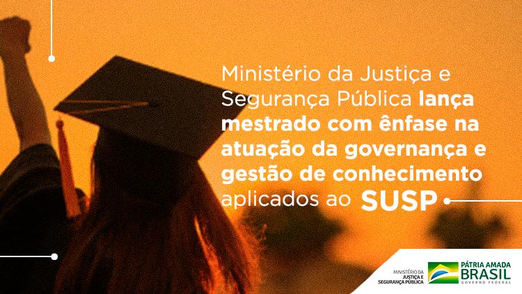 Ministério da Justiça e Segurança Pública lança mestrado com ênfase na atuação da governança e gestão de conhecimento aplicados ao SUSP.png