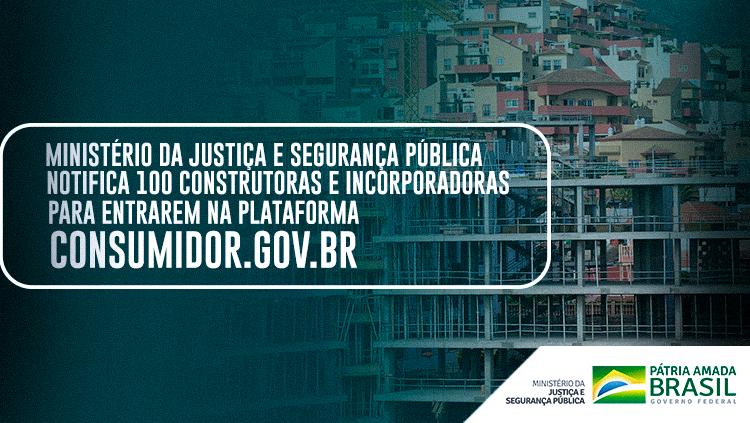 Ministério da Justiça e Segurança Pública notifica 100 construtoras e incorporadoras para entrarem na plataforma Consumidor.gov.br.png