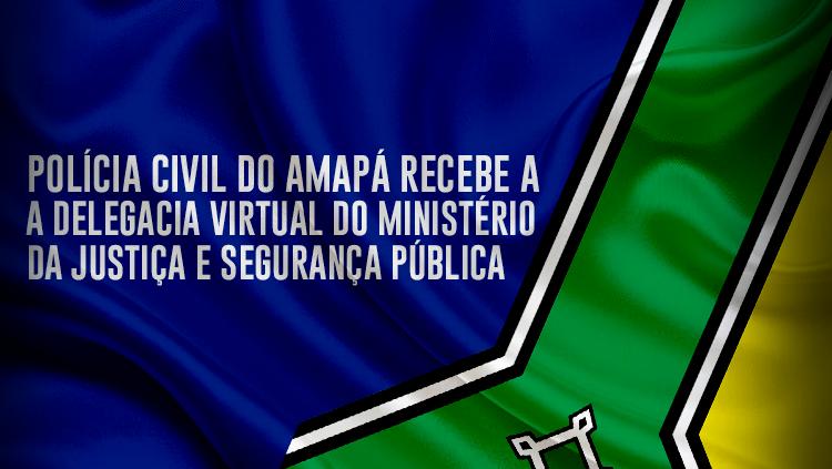 Polícia Civil do Amapá recebe a Delegacia Virtual do Ministério da Justiça e Segurança Pública (1).png